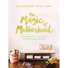 Magic of Motherhood : The Good Stuff, the Hard Stuff, and Everything in Between (Hardcover) (Ashlee : Target