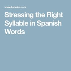 Stressing the Right Syllable in Spanish Words