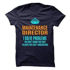 MAINTENANCE-DIRECTOR - Solve problems T Shirts, Hoodies Sweatshirts. Check price ==► http://store.customtshirts.xyz/go.php?u=https://www.sunfrog.com/No-Category/MAINTENANCE-DIRECTOR--Solve-problems.html?41382