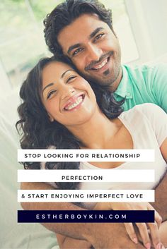 stop looking for relationship perfection... it's time to learn to enjoy imperfect love