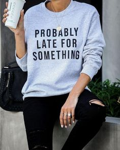 Probably Late For Something Sweatshirt – zladypop Cheer Shirts, Vinyl Shirts, Mom Shirts, Funny Shirts, Cheerleading Shirts, Cheerleading Stunting, Custom Shirts, Tumblr Outfits, Grunge Outfits