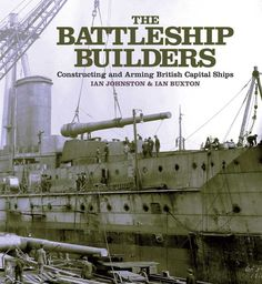 """Seaforth title The Battleship Builders is now available as an ebook for the first time.  """"No praise is too high for this book. It has been put together with considerable love and attention to detail by its two authors , and will undoubtedly become the standard reference book on the subject. It is also a fitting tribute to the many men, skilled, semi-skilled and unskilled, that worked on these magnificent ships."""" -Warship Annual 2014"""