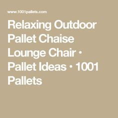 Relaxing Outdoor Pallet Chaise Lounge Chair • Pallet Ideas • 1001 Pallets