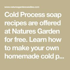 Cold Process soap recipes are offered at Natures Garden for free. Learn how to make your own homemade cold process soap from scratch.