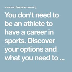 You don't need to be an athlete to have a career in sports. Discover your options and what you need to win in your careers in sports.