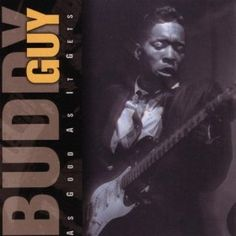 Buddy Guy As Good As It Gets - not as essential as his Chess stuff, but still very cool.