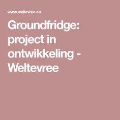 Groundfridge: project in ontwikkeling - Weltevree