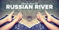 What to Do at the Russian River - The Bold Italic - San Francisco