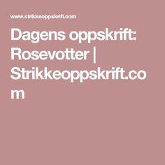 Dagens oppskrift: Rosevotter | Strikkeoppskrift.com