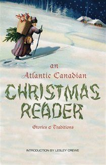 An Atlantic Canadian Christmas Reader. An Atlantic Canadian Christmas Reader brings together a wonderful collection of stories that will allow readers to enjoy the unique and time-honoured traditions of Atlantic Canada.. Price: $12.12