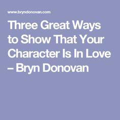 Three Great Ways to Show That Your Character Is In Love – Bryn Donovan