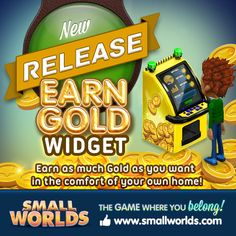 Want to be rich?  Now you can earn Gold from the comfort of your own home!  www.smallworlds.com
