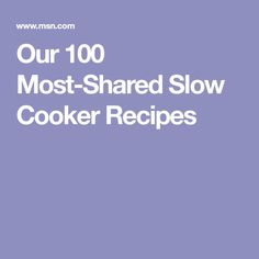 Our 100 Most-Shared Slow Cooker Recipes