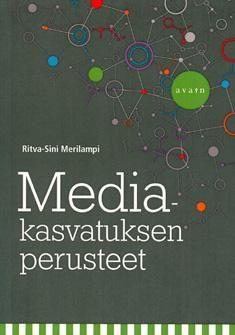 Mediakasvatuksen perusteet / Ritva-Sini Merilampi. Teos toimii käyttöliittymänä mediamaailmaan ja sen kasvatusvastauksiin.