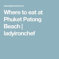 Where to eat at Phuket Patong Beach | ladyironchef