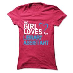 This girl love her LIBRARY ASSISTANT T-Shirts, Hoodies, Sweatshirts, Tee Shirts (19$ ==> Shopping Now!)