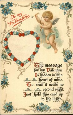 To My Valentine Series N1435 The message for my Valentine Is hidden in this heart of mine. To read it needs to second sight Just hold this card up to the light