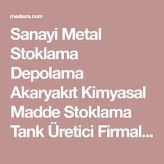 Sanayi Metal Stoklama Depolama Akaryakıt Kimyasal Madde Stoklama Tank Üretici Firmaları 0546 545 13… Istanbul, Metal, Metals