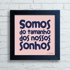 Quadro Somos do Tamanho dos Nossos Sonhos — www.encadreeposters.com.br
