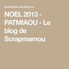 NOEL 2013 - PATMIAOU - Le blog de Scrapmamou