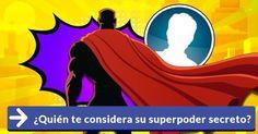 ¿Quién te considera su superpoder secreto?