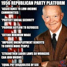 1956 Republican party platform. Assistance to low-income communities, protect social security, provide asllum to refugees, extend minimum wage, imporve unemployment benefits to cover more people, equal pay regardless of sex. 01.18.2018