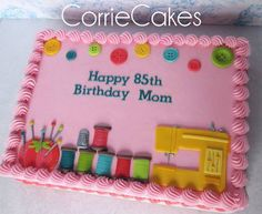 Beautiful Cake Pictures: Colorful Birthday Cake For A Mom Who Sews! Birthday Cake For Mom, Birthday Sheet Cakes, Special Birthday Cakes, Colorful Birthday Cake, Birthday Cake With Flowers, Birthday Cake With Candles, Beautiful Cake Pictures, Beautiful Cakes, Amazing Cakes