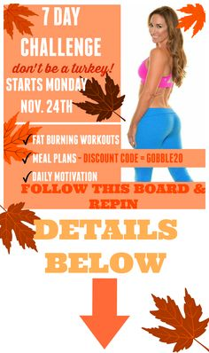 Re-pin if you are IN!! 7 DAY WORKOUT CHALLENGE - DON'T BE A TURKEY! It's FREE and starts on MONDAY. There will be meal plans available for you at a DISCOUNTED price to MAXIMIZE your results... CLICK this image and use code GOBBLE20 to save ! REPIN if you are in!!!