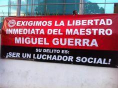 El gobierno encarceló el día de hoy al maestro Miguel Guerra Castillo por oponerse a la contrareforma educativa.
