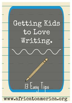 13 easy tips for getting kids to love writing.