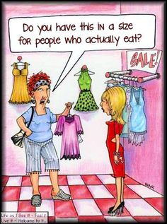 Funny but Mostly For Women   Do you have this in a size for people who actually eat?