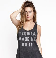 Tequila made me do itRacerback tank top in our new premium triblend fabric.