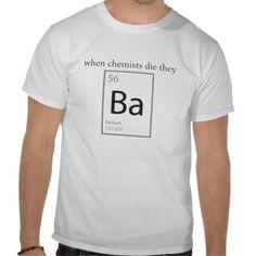 When Chemists Die They Barium Humor Nerd Science Geek Shirt