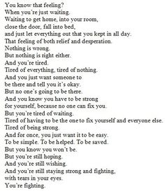 Depression is a hard thing to understand. This puts into words everything that needs to be said but never had the words for. Now Quotes, Great Quotes, Quotes To Live By, Inspirational Quotes, Break Uo Quotes, Being Lonely Quotes, I Give Up Quotes, People Quotes, Motivational