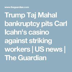 Trump Taj Mahal bankruptcy pits Carl Icahn's casino against striking workers | US news | The Guardian