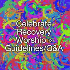 Celebrate Recovery Worship » Guidelines/Q&A
