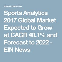 Sports Analytics 2017 Global Market Expected to Grow at CAGR 40.1% and Forecast to 2022 - EIN News