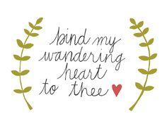 Bind my wandering heart to thee - via Bow & Arrow