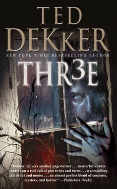 Ted Dekker- Three-- LOVE this book!
