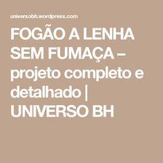 FOGÃO A LENHA SEM FUMAÇA – projeto completo e detalhado | UNIVERSO BH