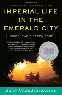 Imperial Life in The Emerald City: Inside Iraq's Green Zone by Rajiv Chandrasekaran,http://www.amazon.com/dp/0307278832/ref=cm_sw_r_pi_dp_I5Wotb02DN4FWYS2