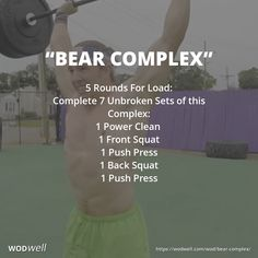 """Bear Complex"" WOD - 5 Rounds For Load: Complete 7 Unbroken Sets of this Complex:; 1 Power Clean; 1 Front Squat; 1 Push Press; 1 Back Squat; 1 Push Press"