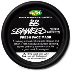 BB Seaweed mask from Lush! Works so well! Your face will feel so clean and revived!