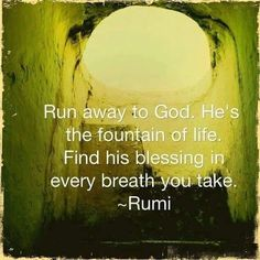 Find his blesing in every breath you take ~Rumi Sufi Quotes, Wise Quotes, Spiritual Quotes, Words Quotes, Inspirational Quotes, Sayings, Kahlil Gibran, Rumi Poem, Jalaluddin Rumi