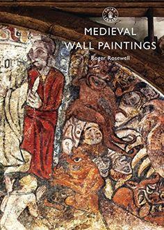 Las pinturas murales medievales, tanto religiosas como profanas, con una guía de los mejores ejemplos británicosconservados