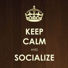 Keep Calm & Socialize.