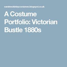 A Costume Portfolio: Victorian Bustle 1880s