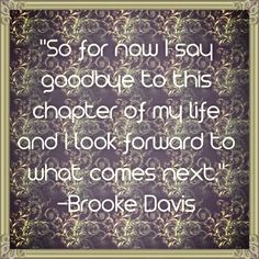 """""""So for now I say goodbye to this chapter of my life and I look forward to what comes next."""" Brook Davis, Nathan Scott, One tree hill Oth quote"""