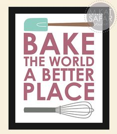 Bake The World A Better Place  INSTANT DOWNLOAD by mkatsafar,