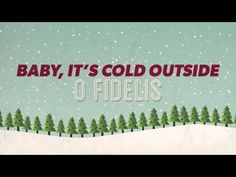Songs for the Season - O Fidelis - Baby, It's Cold Outside